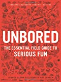 Unbored: The Essential Field Guide to Serious Fun