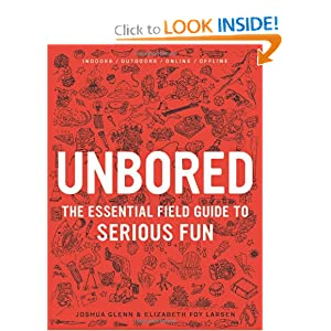 Unbored: The Essential Field Guide to Serious Fun [Hardcover]
