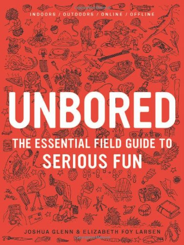 Unbored: The Essential Field Guide to Serious