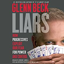 Liars: How Progressives Exploit Our Fears for Power and Control Audiobook by Glenn Beck, Glenn Beck - introduction Narrated by Jeremy Lowell