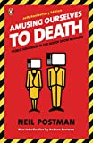 Amusing Ourselves to Death: Public Discourse in the Age of Show Business (014303653X) by Postman, Neil