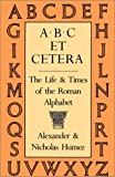 img - for A.B.C Et Cetera: The Life & Times of the Roman Alphabet book / textbook / text book