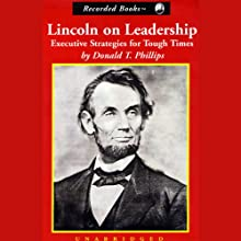 Lincoln on Leadership: Executive Strategies for Tough Times (       UNABRIDGED) by Donald T. Phillips Narrated by Nelson Runger