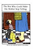 The Boy Who Could Make His Mother Stop Yelling: By Ilse Sondheimer ; Illustrated by Dee Derosa