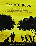The RDI Book: Forging New Pathways for Autism, Asperger's and PDD with the Relationship Development Intervention Program