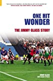 Roger Lytollis One Hit Wonder: The Jimmy Glass Story (100 Greats S.)