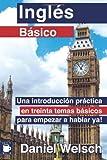 Inglés Básico: Una introducción práctica en treinta temas básicos para empezar a hablar ya!: 1