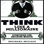 Think Like a Millionaire: Strategies for Wealth Building | Michael McCain