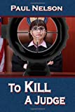 To Kill a Judge (160215130X) by Nelson, Paul