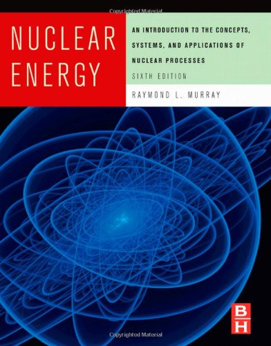Nuclear Energy, Sixth Edition: An Introduction to the...