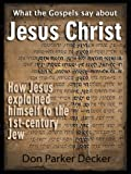 img - for What the Gospels Say About Jesus Christ: How Jesus Explained Himself to the First-Century Jew book / textbook / text book