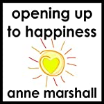 Opening Up to Happiness: Bringing Joy to Life | Anne Marshall