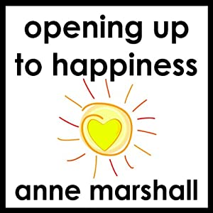 Opening Up to Happiness: Bringing Joy to Life | [Anne Marshall]