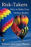 img - for Risk-Takers: How to Make Your Destiny Reality book / textbook / text book