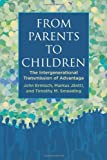 img - for From Parents to Children: The Intergenerational Transmission of Advantage book / textbook / text book