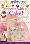 Celebrate with a Cake!: A Step-by-Ste...