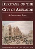 img - for Heritage of the City of Adelaide: An Illustrated Guide book / textbook / text book