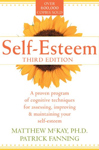 Self-Esteem. A Proven Program of Cognitive Techniques for Assessing, Improving, and Maintaining Your Self-Esteem