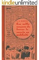 Les mille moyens de forcer le succ�s en publicit� (Cycle d'initiation � la publicit� et � la vente par correspondance t. 4)