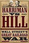 Harriman vs. Hill: Wall Street�s Grea...