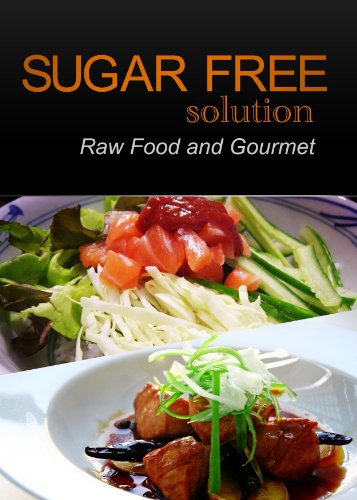 Sugar-Free Solution - Raw Food and Gourmet Recipes - 2 book pack by Sugar-Free Solution 2 Pack Books