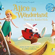 Alice in Wonderland: Down the Rabbit Hole (       UNABRIDGED) by Lewis Carroll Narrated by Joanne Froggatt