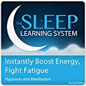 Instantly Boost Energy, Fight Fatigue with Hypnosis and Meditation: The Sleep Learning System Speech by Joel Thielke Narrated by Joel Thielke