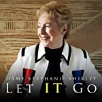Let It Go | Stephanie Shirley