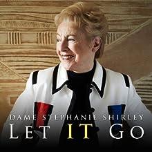 Let It Go   Livre audio Auteur(s) : Stephanie Shirley Narrateur(s) : Stephanie Shirley