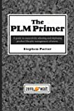 img - for The PLM Primer: A Guide to Successfully Selecting and Deploying Product Lifecycle Management Solutions book / textbook / text book
