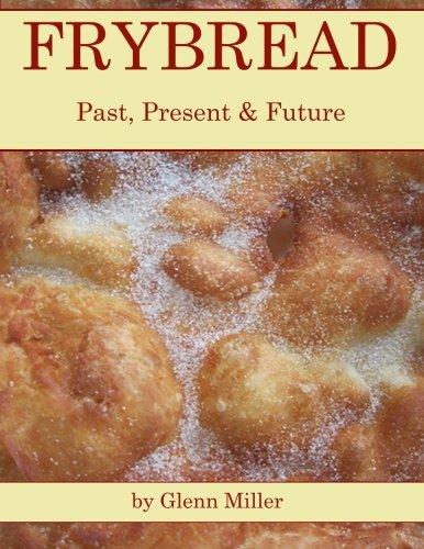 Frybread: Past, Present & Future by Glenn Miller