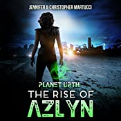 Planet Urth: The Rise of Azlyn: Planet Urth Series, Book 4 | Jennifer Martucci, Christopher Martucci