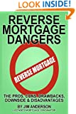 Reverse Mortgage Dangers: The Pros, Cons, Downside and Disadvantages