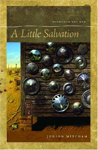 A Little Salvation: Poems Old and New (A Brown Thrasher Books Original), Judson Mitcham
