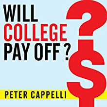 Will College Pay Off?: A Guide to the Most Important Financial Decision You'll Ever Make (       UNABRIDGED) by Peter Cappelli Narrated by Tom Perkins
