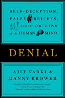 Denial: Self-Deception, False Beliefs, and the Origins of the Human Mind