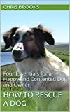 img - for How To Rescue a Dog: Four Essentials for a Happy and Contented Dog and Owner (Rescue Dogs Book 1) book / textbook / text book