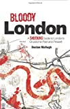 Bloody London: Shocking Tales from London's Gruesome Past and Present | Declan McHugh