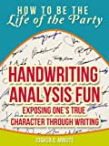 Handwriting Analysis Fun - Exposing Ones True Character Through Writing (How To Be the Life of the Party)