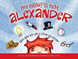 img - for My Name Is Not Alexander by Fosberry, Jennifer [Sourcebooks Jabberwocky,2011] (Hardcover) book / textbook / text book