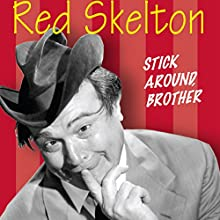 Red Skelton: Stick Around, Brother Radio/TV Program by Red Skelton Narrated by Ozzie Nelson, Harriet Hilliard, Truman Bradley