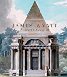 img - for James Wyatt, 1746-1813: Architect to George III (The Paul Mellon Centre for Studies in British Art) book / textbook / text book