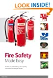 Fire Safety Made Easy: An Easy to Understand Guide Covering Important Fire Safety Principles