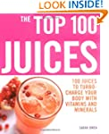The Top 100 Juices: 100 Juices to Tur...