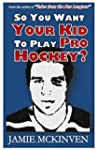 So You Want Your Kid to Play Pro Hockey?