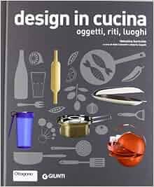 Design in cucina. Oggetti, riti, luoghi: 9788809777583: Amazon.com