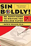 Sin Boldly!: Dr. Dave s Guide To Writing The College Paper