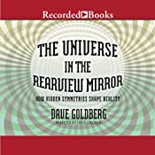 The Universe in the Rearview Mirror: How Hidden Symmetries Shape Reality | [Dave Goldberg]