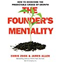 The Founder's Mentality: How to Overcome the Predictable Crises of Growth Hörbuch von Chris Zook, James Allen Gesprochen von: Robert Feifar