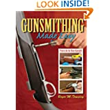 Gunsmithing Made Easy: Projects for the Home Gunsmith by Bryce M. Towsley